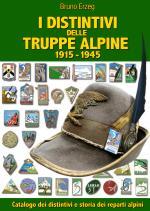 46165 - Erzeg, B. - Distintivi delle Truppe Alpine 1915-1945. Catalogo dei distintivi e storia dei reparti alpini (I)