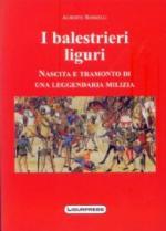 46202 - Rosselli, A. - Balestrieri liguri. Nascita e tramonto di una leggendaria milizia (I)