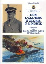 46222 - Bianchi, G. - Con l'ala tesa a gloria o a morte. La storia del Ten.Pil. Franco Cappa 36esimo Stormo A.S.