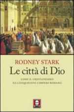 46242 - Stark, R. - Citta' di Dio. Come il cristianesimo ha conquistato l'Impero Romano