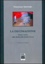 46321 - Santoro, V. - Decimazione. Amore e morte sullo sfondo della Grande Guerra (La)