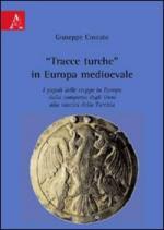 46338 - Cossuto, G. - 'Tracce turche' in Europa medioevale. I popoli delle steppe in europa dalla comparsa degli Unni alla nascita della Turchia