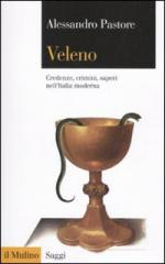46339 - Pastore , A. - Veleno. Credenze, crimini, saperi nell'Italia moderna