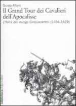 46340 - Alfani, G. - Grand Tour dei Cavalieri dell'Apocalisse. L'Italia del 'Lungo Cinquecento' 1494-1629