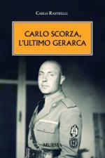 46344 - Rastelli, C. - Carlo Scorza l'ultimo gerarca