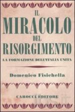 46354 - Fisichella, D. - Miracolo del Risorgimento. La formazione dell'Italia unita (Il)