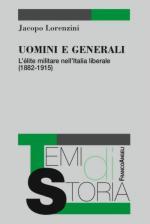 46463 - Lorenzini, J. - Uomini e generali. L'elite militare nell'Italia liberale 1882-1915