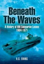 46506 - Evans, A.S. - Beneath the Waves. A History of HM Submarine Losses 1904-1971