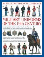 46518 - Smith, D. - Illustrated Encyclopedia of Military Uniforms of the 19th Century. An Expert Guide to the American Civil War, the Boer War, the Wars of German and Italian Unification and the Colonial Wars (An)