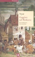 46535 - Peyer, H.C. - Viaggiare nel Medioevo. Dall'ospitalita' alla locanda
