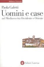 46539 - Galetti, P. - Uomini e case nel Medioevo tra Occidente e Oriente