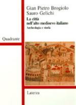 46544 - Brogiolo-Gelichi, G.P.-S. - Citta' nell'alto medievo italiano. Archeologia e storia (La)