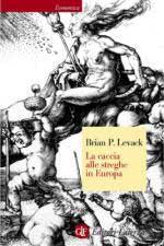 46545 - Levack, B.P. - Caccia alle streghe in Europa (La)