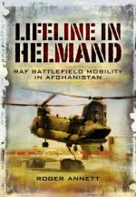 46592 - Annett, R. - Lifeline in Helmand. RAF Frontline Air Supply in Afghanistan. 1310 Flight in Action