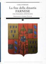 46616 - Fornari, C. - Fine della dinastia Farnese. Una tragedia annunciata (La)