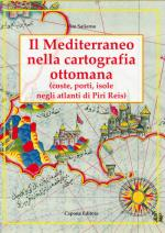 46623 - Salierno, V. - Mediterraneo nella cartografia ottomana (Coste, porti, isole negli atlanti di Piri Reis) (Il)