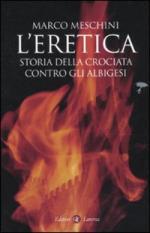 46637 - Meschini, M. - Eretica. Storia della crociata contro gli albigesi (L')