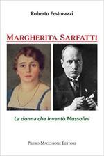 46680 - Festorazzi, R. - Margherita Sarfatti. La donna che invento' Mussolini