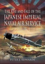 46709 - Edwards, P.J. - Rise and Fall of the Japanese Imperial Naval Air Service (The)