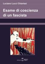 46722 - Lucci Chiarissi, L. - Esame di coscienza di un fascista