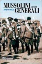 46746 - Gooch, J. - Mussolini e i suoi generali. Forze armate e politica estera fascista 1922-1940