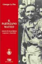 46797 - La Pira, G. - Partigiano Matteo. Memorie di vita partigiana recuperate e riannodate (Il)