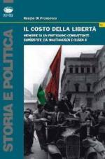 46798 - Di Francesco, N. - Costo della liberta'. Memorie di un partigiano combattente (Il)