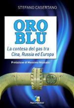 46814 - Casertano, S. - Oro blu. La contesa del Gas tra Russia, Cina e Europa