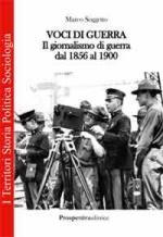 46845 - Soggetto, M. - Voci di guerra. Il giornalismo di guerra dal 1856 al 1900