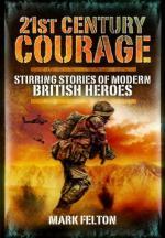 46909 - Felton, M. - 21st Century Courage. Stirring Stories of Modern British Heroes