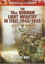 46920 - Hart, P. - 16th Durham Light Infantry in Italy 1943-1945 - Voices from the Front