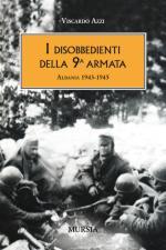 46940 - Azzi, V. - Disobbedienti della 9a Armata. Albania 1943-1945 (I)