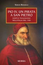 46941 - Redaelli, S. - Pio IV un pirata a San Pietro. Santi e tagliagole nell'Italia del 500