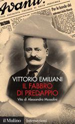 46960 - Emiliani, V. - Fabbro di Predappio. Vita di Alessandro Mussolini (Il)