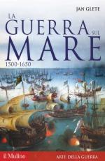 46961 - Glete, J. - Guerra sul mare 1500-1650 (La)