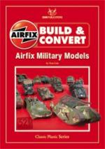 46986 - Cole, T. - Build and Convert 01: Airfix Military Models. 52 Kits Featured