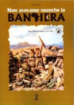 46997 - Milioni, A. - Non avevamo neanche la bandiera. Africa Orientale Italiana 1937-1941