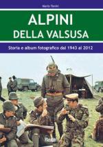 47010 - Tonini, M. - Alpini della Valsusa. Storia e album fotografico dal 1943 al 2012