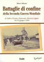 47011 - Minola, M. - Battaglie di confine della Seconda Guerra Mondiale in Valle d'Aosta, Piemonte, Riviera Ligure 10/25 giugno 1940