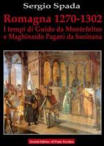 47053 - Spada, S. - Romagna 1270-1302. I tempi di Guido da Montefeltro e Maghinardo Pagani da Susinana
