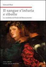 47162 - Muir, E. - Sangue s'infuria e ribolle. La vendetta nel Friuli del Rinascimento (Il)