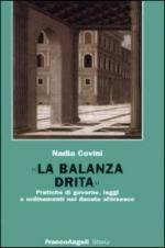47168 - Covini, M. - Balanza drita. Pratiche di governo, leggi e ordinamenti nel ducato sforzesco (La)