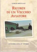 47169 - Bertolaso, G. - Ricordi di un vecchio aviatore. In guerra con il 4. Stormo
