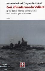 47174 - Garibaldi-Di Sclafani, L.-G. - Cosi' affondammo la Valiant. La piu' grande impresa navale italiana della IIGM