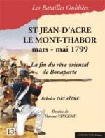 47177 - Delaitre-Vincent, F.-F. - Batailles Oubliees 13: Saint-Jean-d'Acres - Le Mont-Thabor. Mars-mai 1799. La fin du reve oriental de Bonaparte