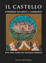 47199 - AAVV,  - Castello. Itinerari milanesi e lombardi. Mito arte storia nel paesaggio europeo (Il)