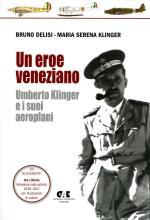 47230 - Delisi-Klinger, B.-M.S. - Eroe veneziano. Umberto Klinger e i suoi aeroplani (Un)