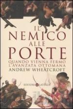 47280 - Wheatcroft, A. - Nemico alle porte. Quando Vienna fermo' l'avanzata ottomana (Il)