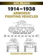 47304 - Bradford, G. - AFV Plans: 1914-1938 Armored Fighting Vehicles