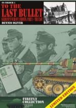 47312 - Oliver, D. - To the Last Bullet. Germany's War on 3 Fronts Part 1: The East - Firefly Collection